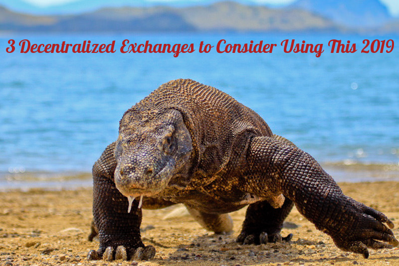 3 Decentralized Exchanges To Use 2019 Komodo Dragon